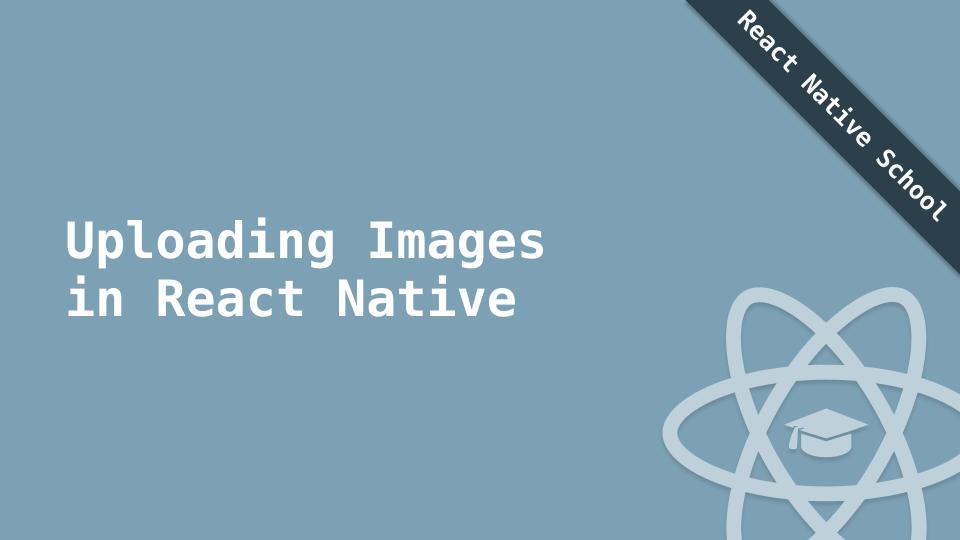 Uploading Images in React Native | React Native | Handlebar Labs