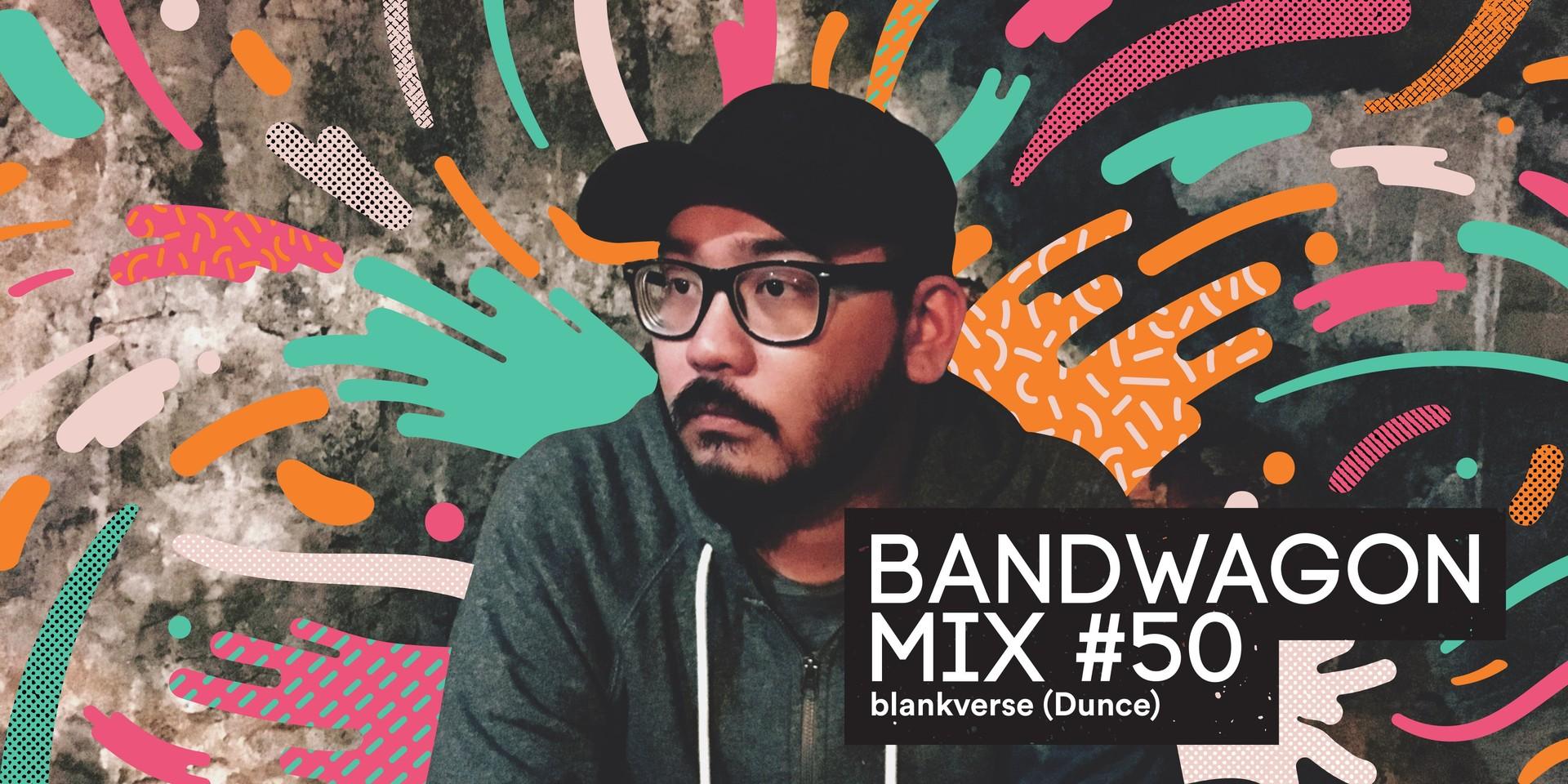 Bandwagon Mix #50: blankverse (Dunce)