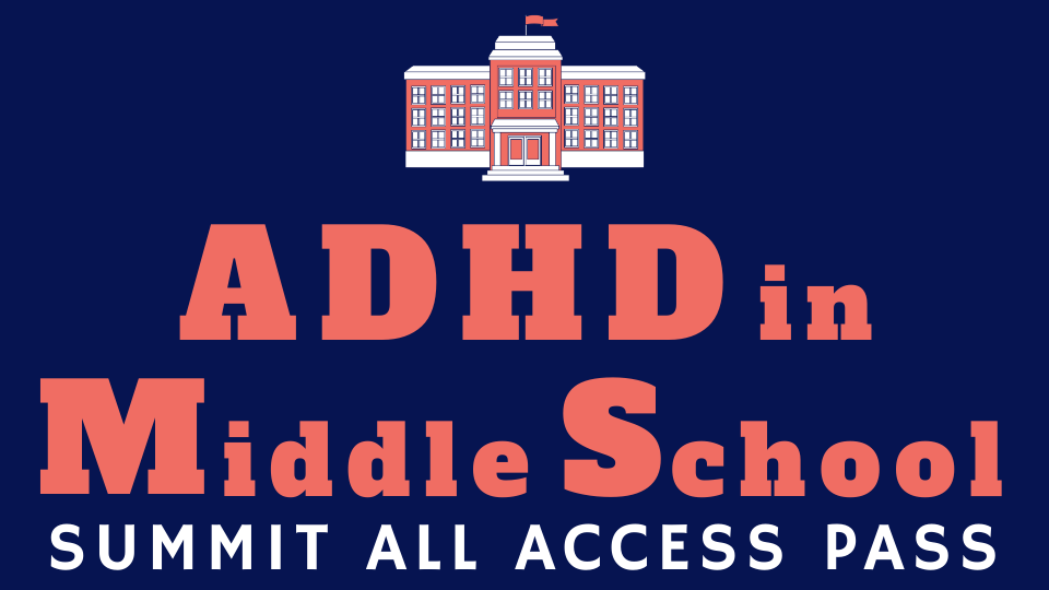 ADHD in Middle School Summit - All Access Pass
