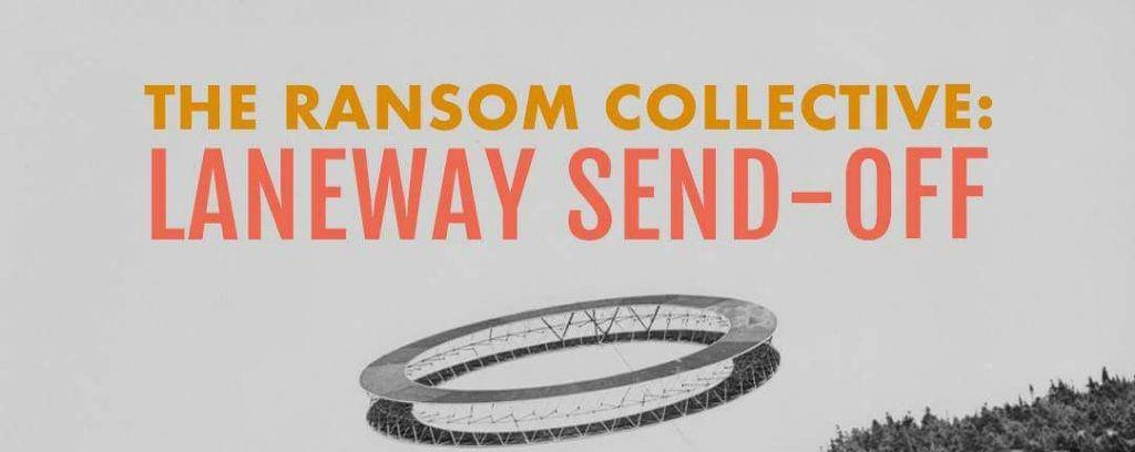 The Ransom Collective: Laneway Send-Off Gig