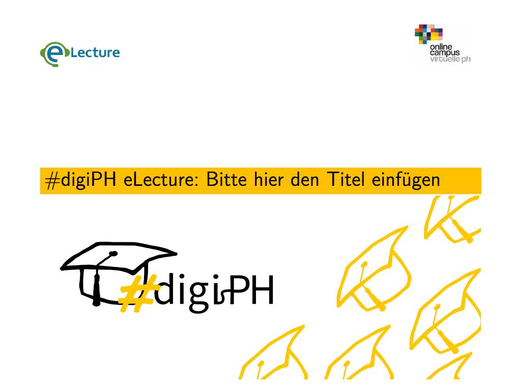 #digiPH eLecture: Bitte hier den Titel einfügen