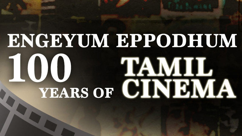 Engeyum Eppodhum – 100 years of Tamil Cinema