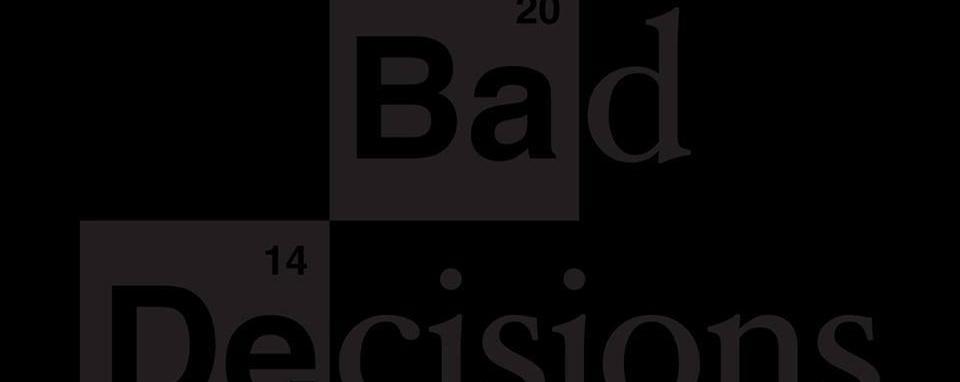 #BadDecisionsWed