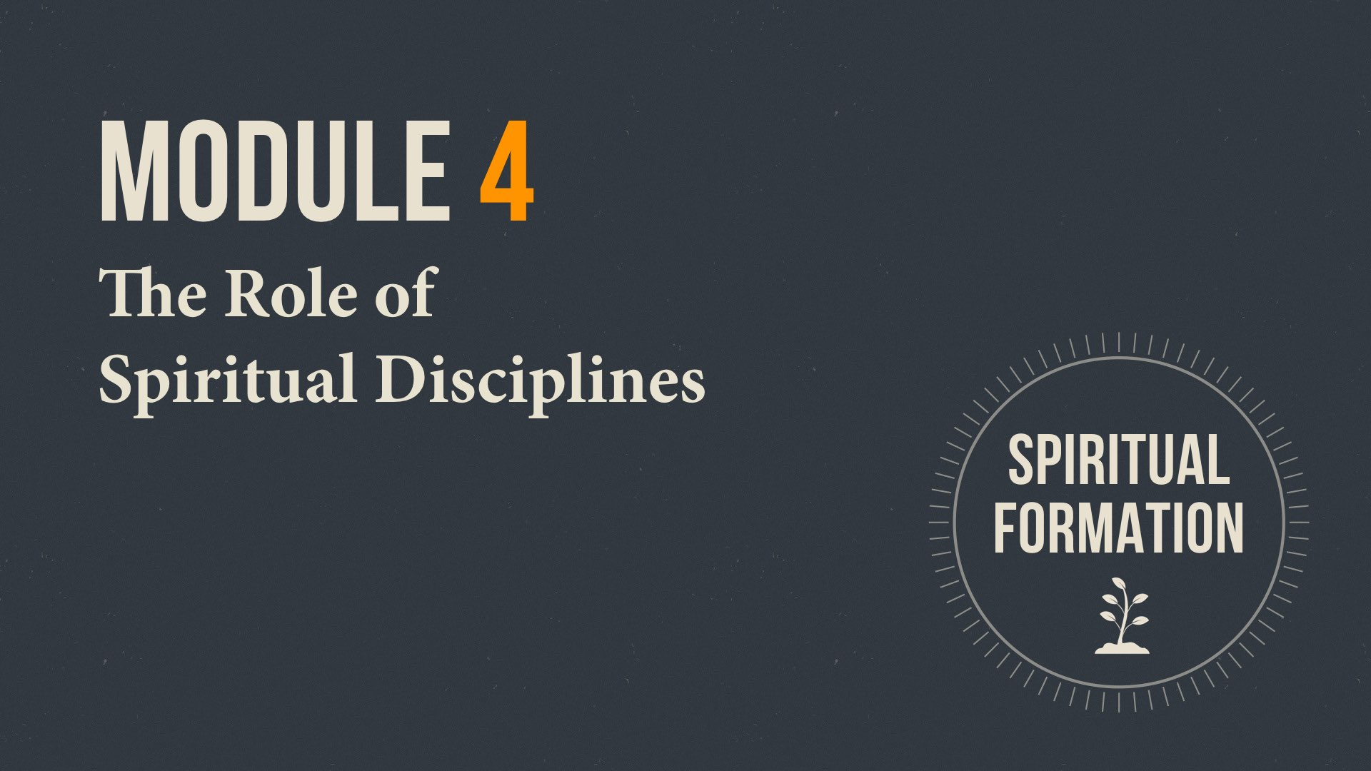 Module 4 Title Slide - The Role of Spiritual Disciplines