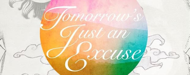 Tomorrow's Just an Excuse