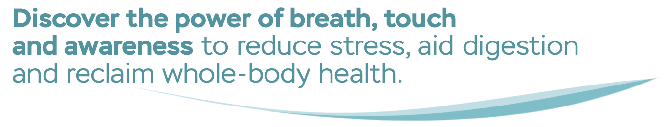 Discover the power of breath, touch and awareness to reduce stress, aid digestion and reclaim whole-body health