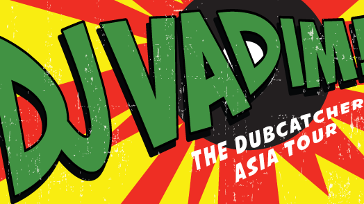 "DJ VADIM with KIAT ""The Dubcatcher Asia Tour"""