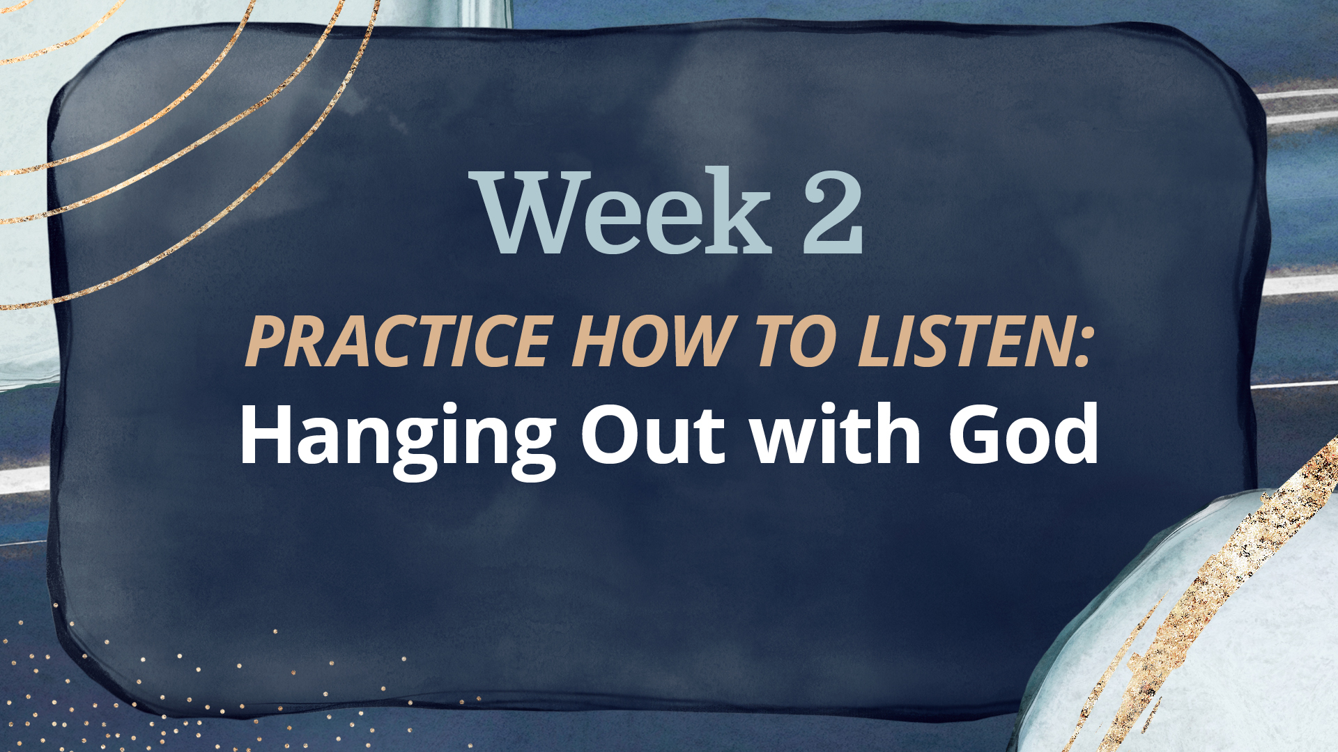 WEEK 2: Hanging out with God
