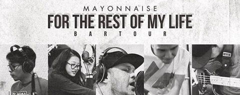 For The Rest Of My Life: Mayonnaise Bar Tour