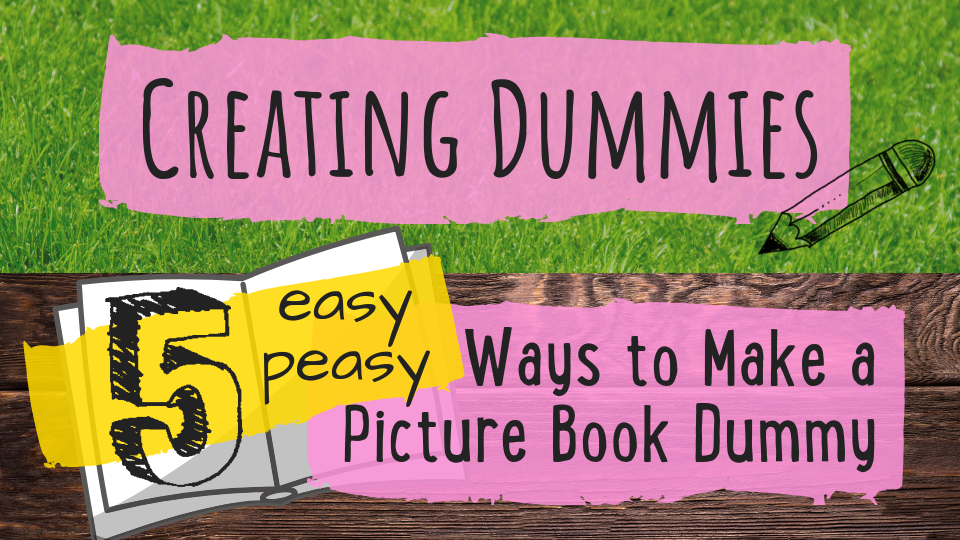 The Five Easy Peasy Ways to Make a Picture Book Dummy