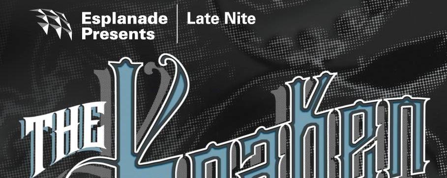 Late Night @ Esplanade - In Each Hand A Cutlass: The Kraken