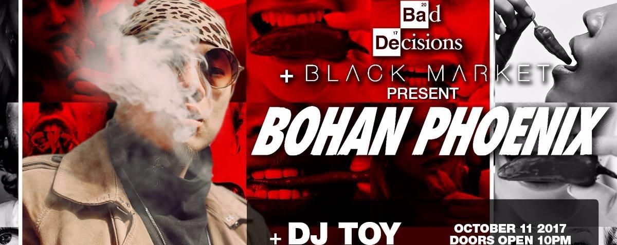 Bad Decisions and Black Market presents: Bohan Phoenix Live!