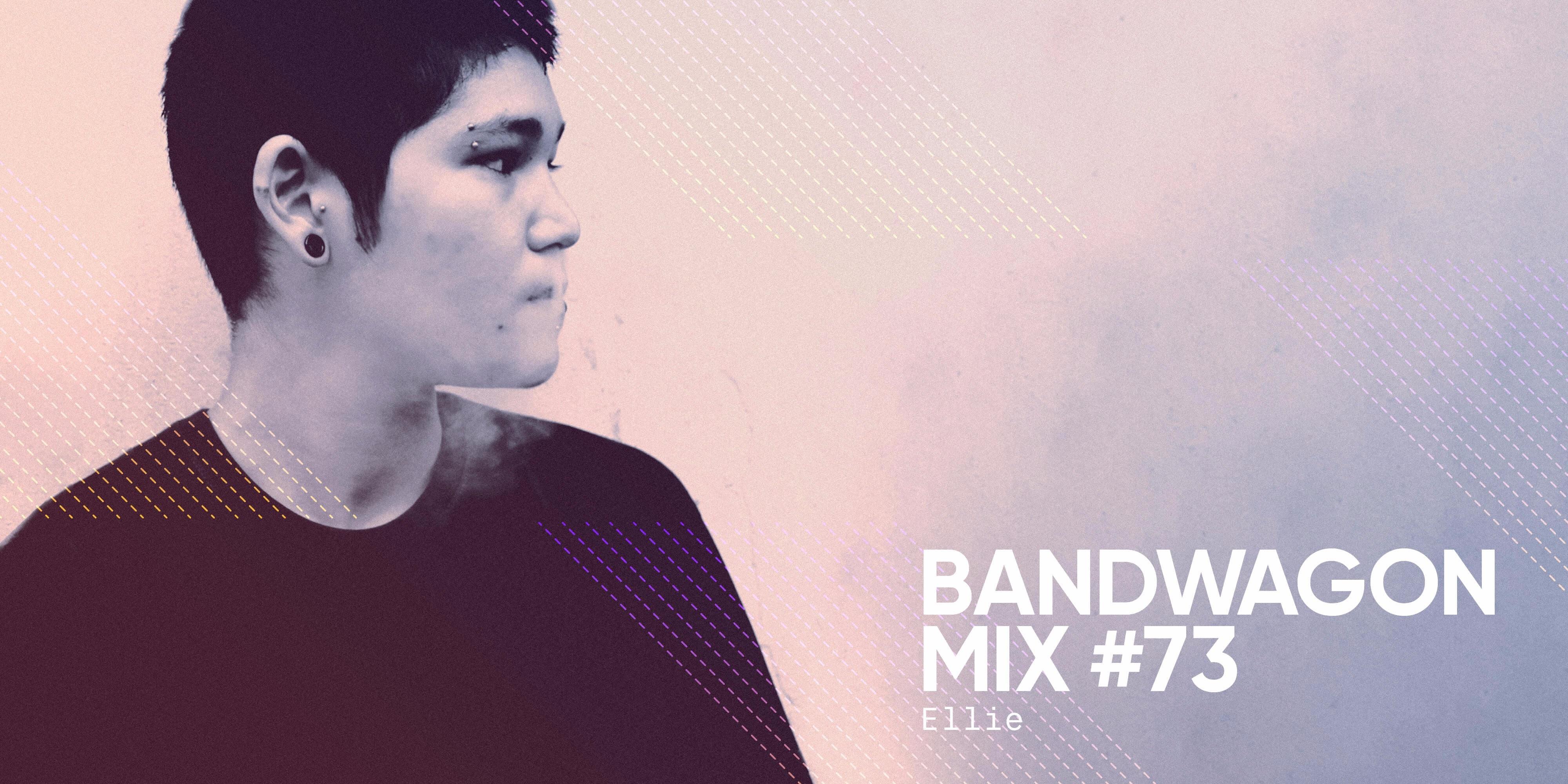 Bandwagon Mix #73: Ellie