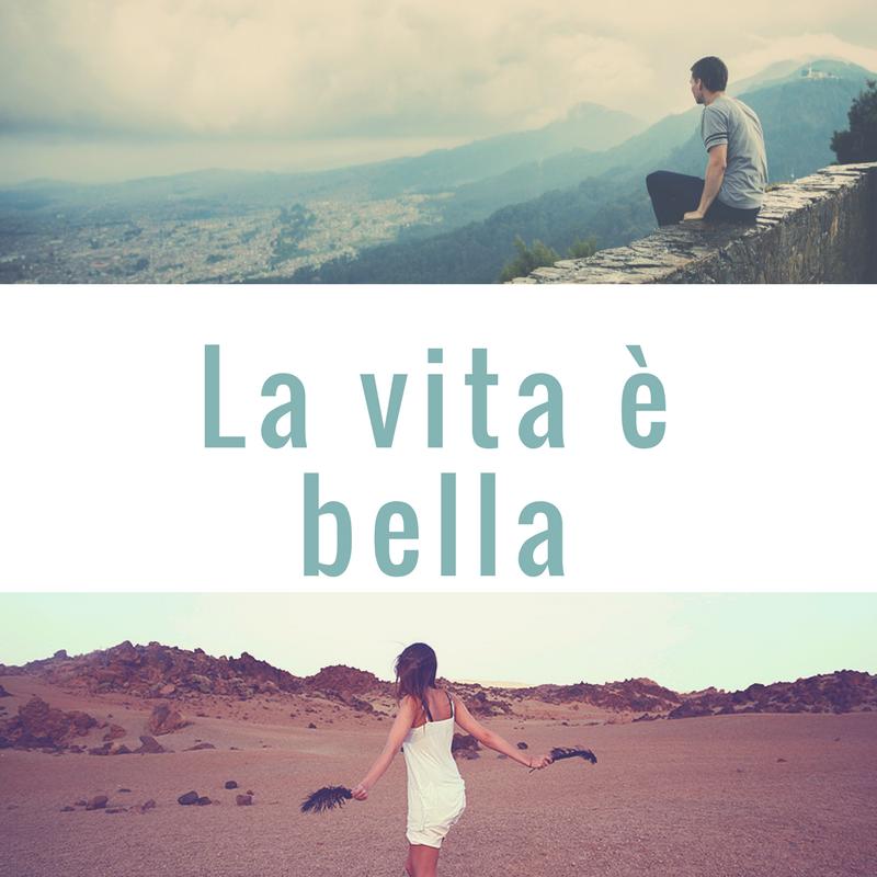 La Vita è Bella What Does It Mean Beyond The Language Barrier