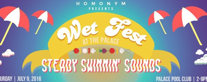 Wet Fest at The Palace 2.0: Steady Swimmin' Sounds
