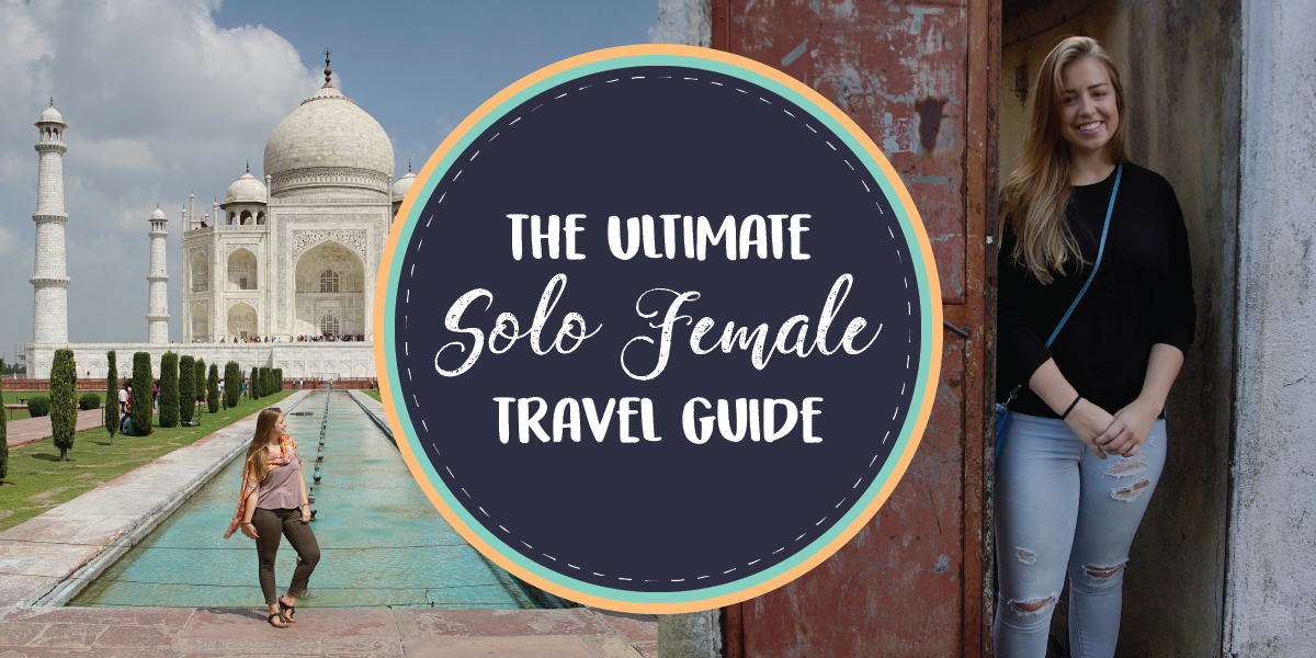 The Ultimate Solo Female Travel Guide