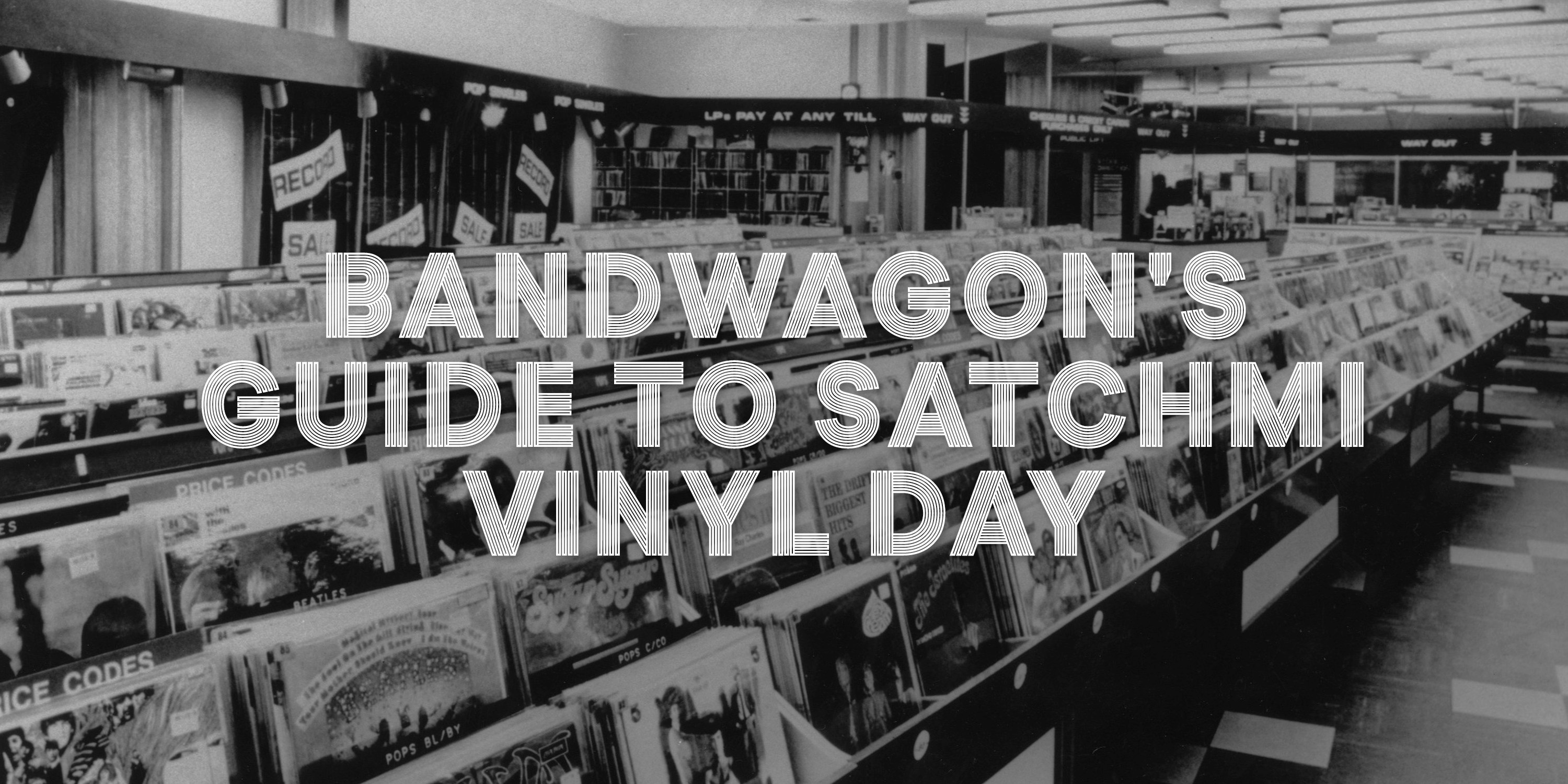 Bandwagon's Guide to Satchmi Vinyl Day