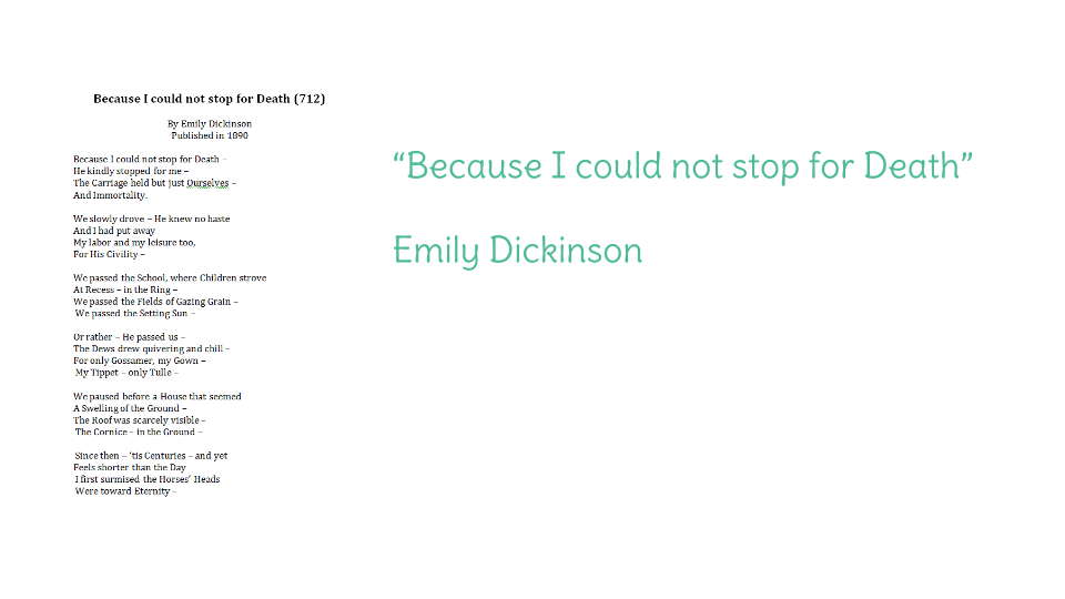 """a review of because i could not stop for death by emily dickinson Begin your discussion by reading a few of emily dickinson's poems out in """"because i could not stop for death –,"""" how does dickinson use the extended."""