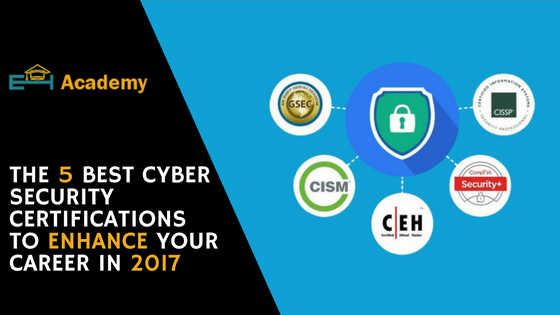 E | 5 Best Cybersecurity Certifications to Enhance Your Career in 2017