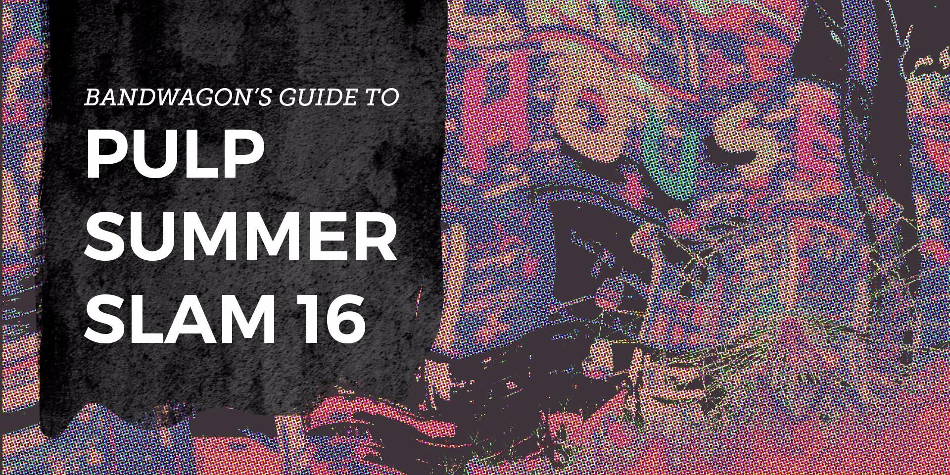 Bandwagon's Guide to Pulp Summer Slam 16