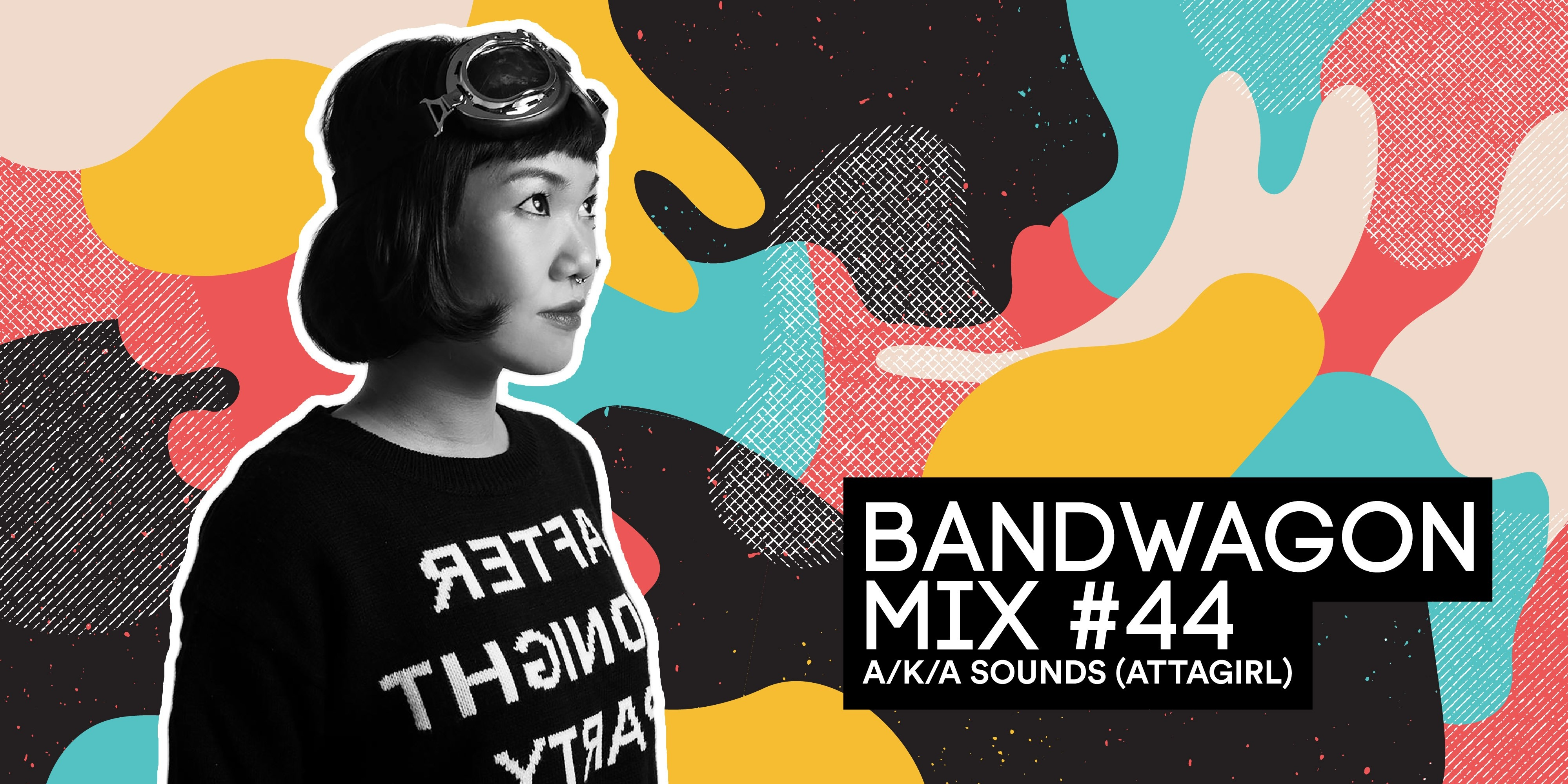 Bandwagon Mix #44: A/K/A SOUNDS (ATTAGIRL)