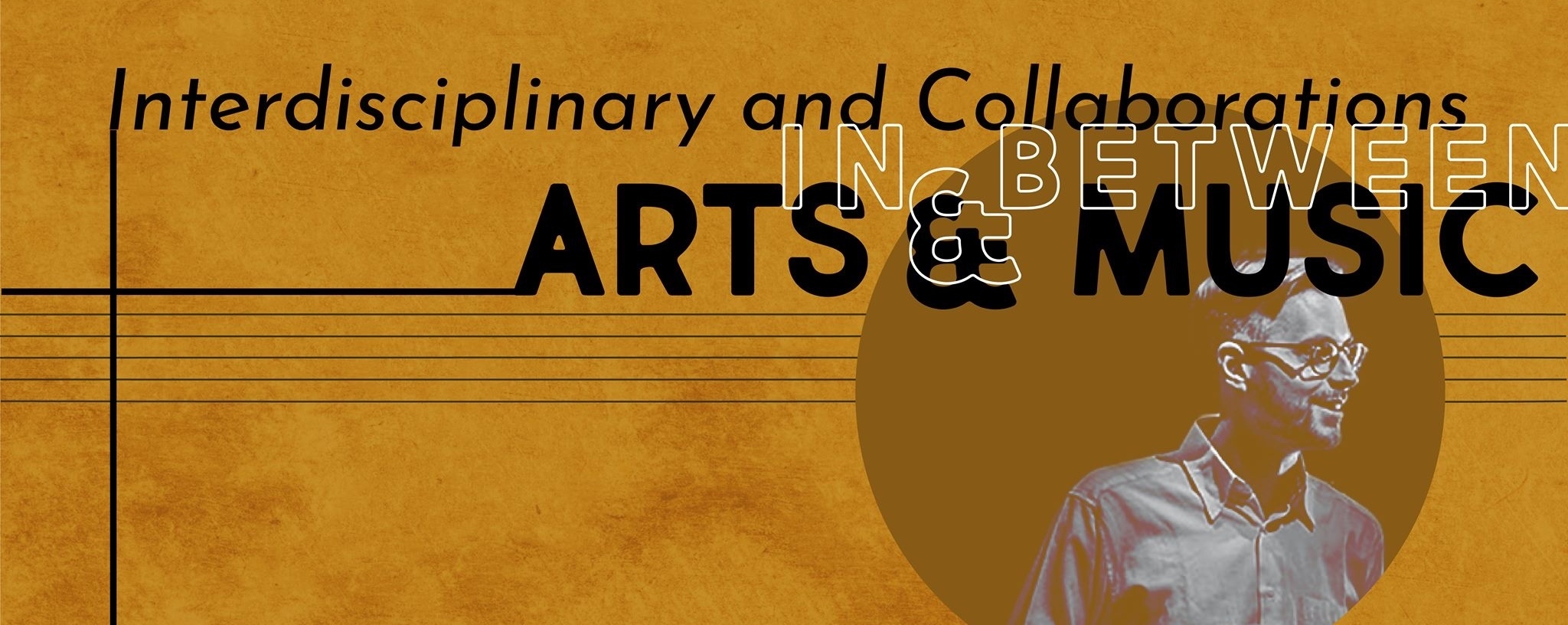 Interdisciplinary & Collaborations in & between the Arts & Music