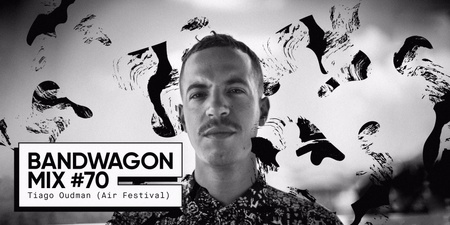 Bandwagon Mix #70: Tiago Oudman (Air Festival)