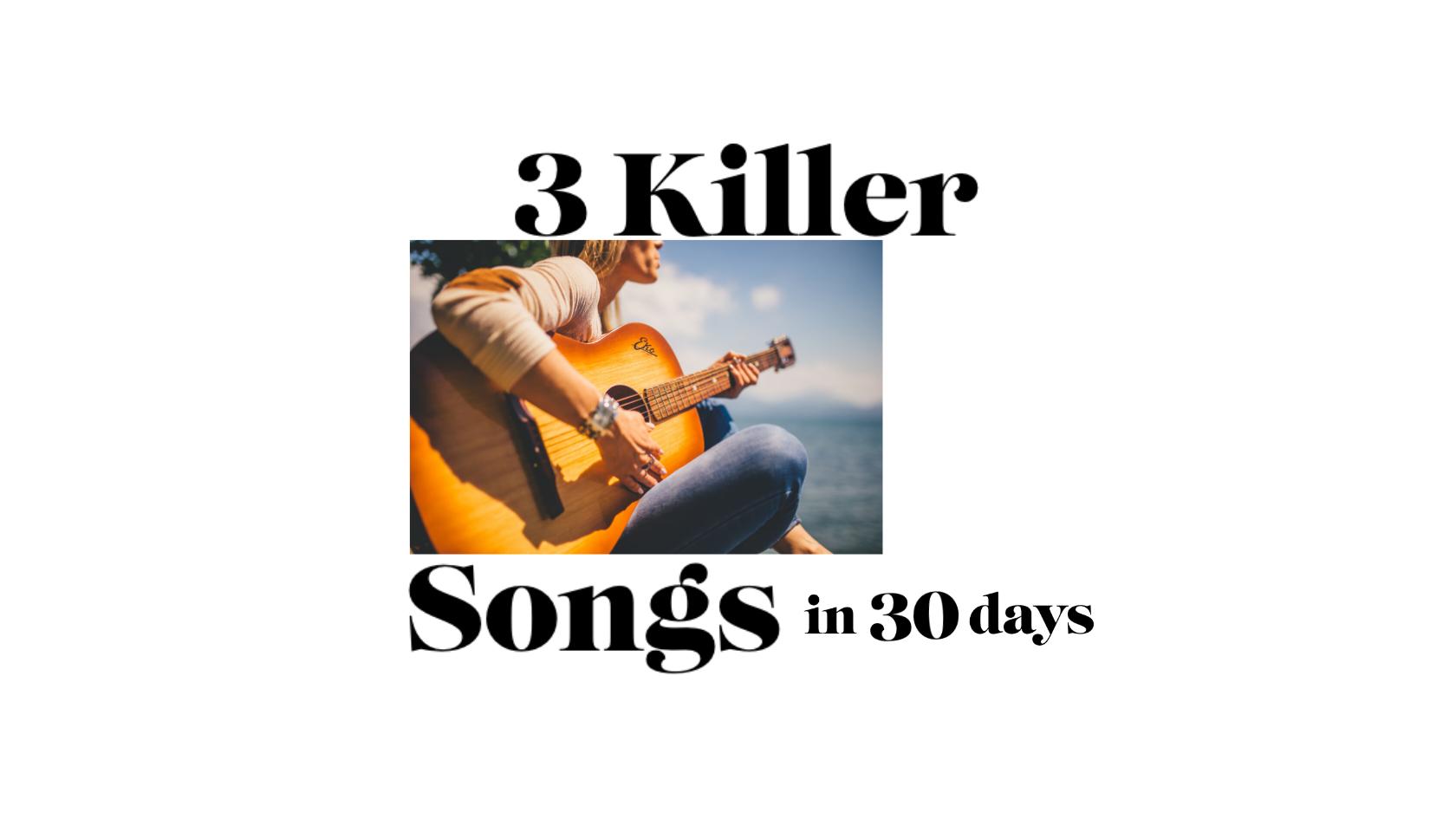 3 Killer Songs in 30 Days