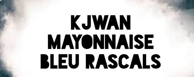 Kjwan + Mayonnaise + Bleu Rascals