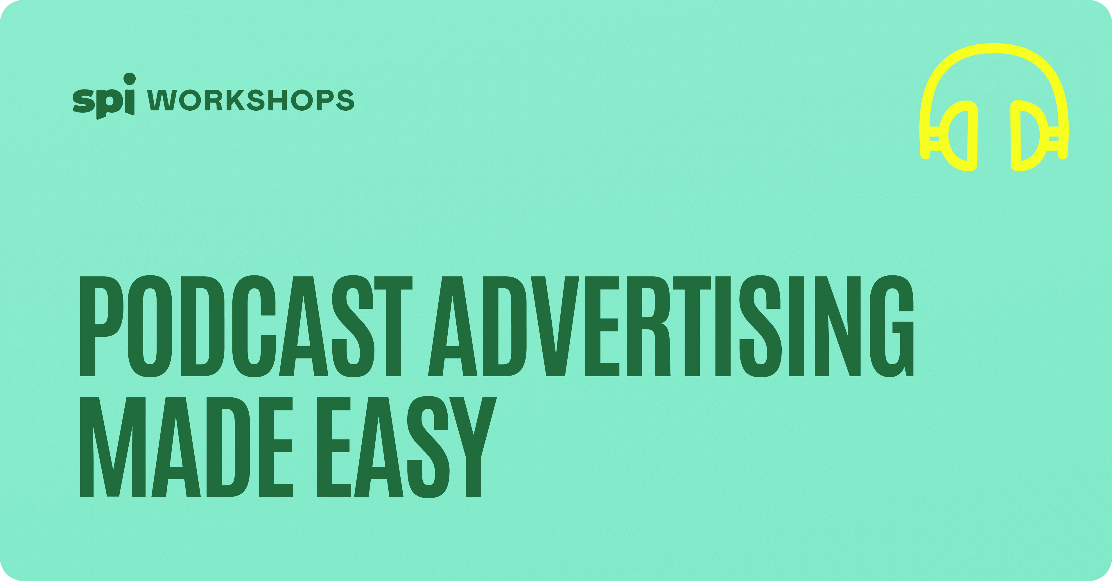SPI Workshops: Podcast Advertising Made Easy