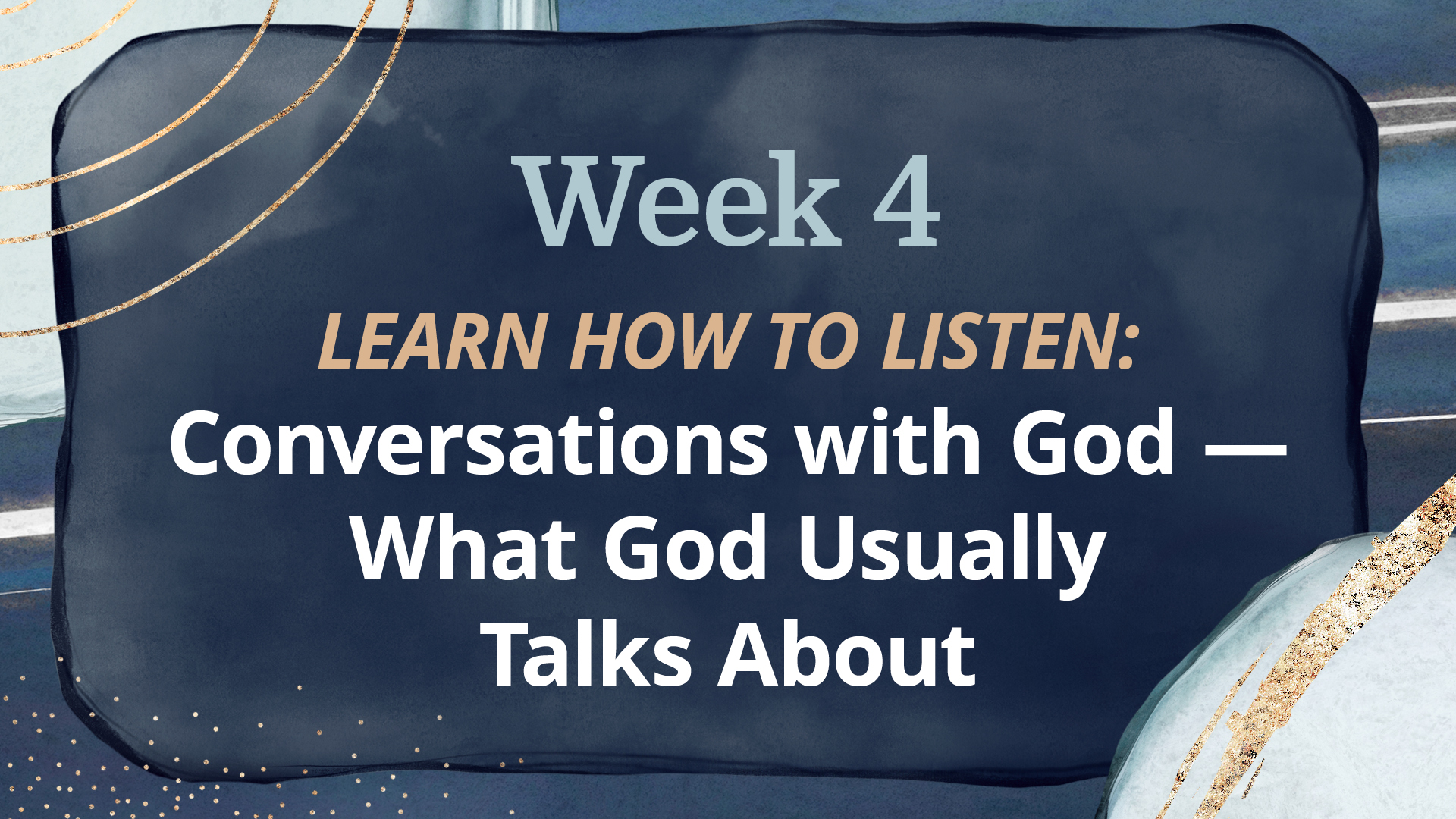 WEEK 4: Conversations with God — What God Usually Talks About