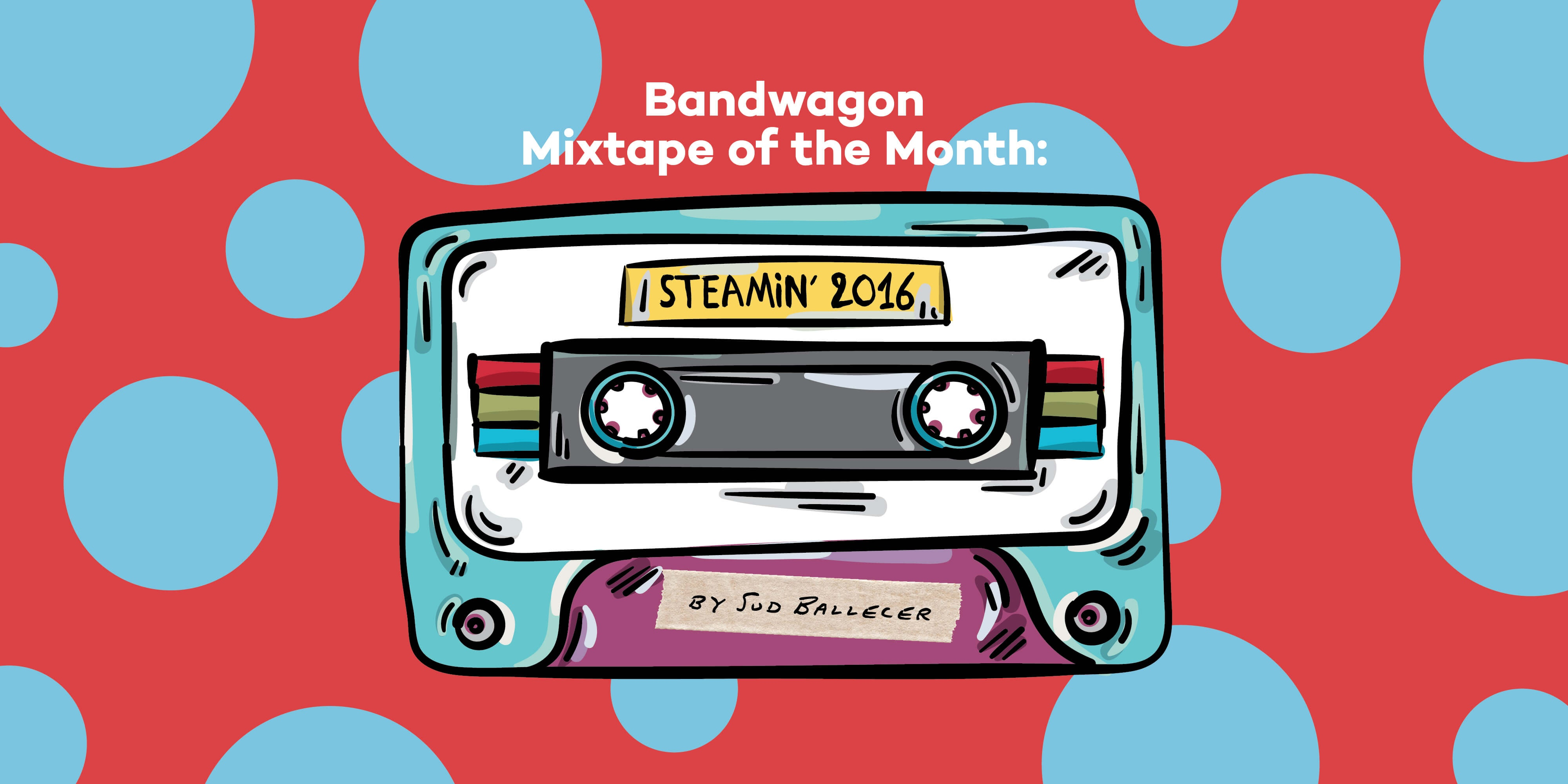 Bandwagon Mixtape of the Month #1: Sud Ballecer's Steamin' 2016