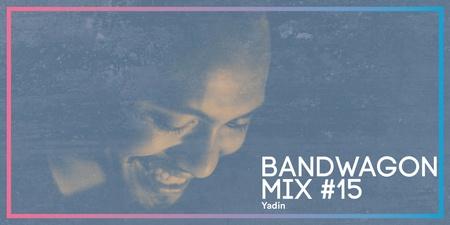 Bandwagon Mix #15: Yadin