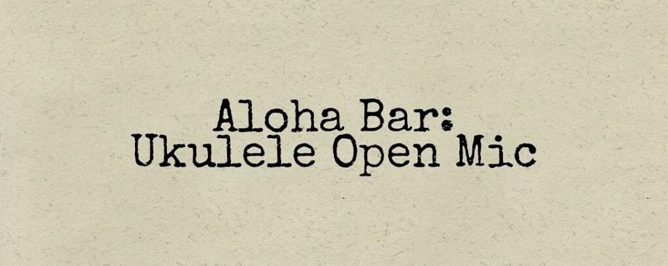 Aloha Bar: Ukulele Open Mic