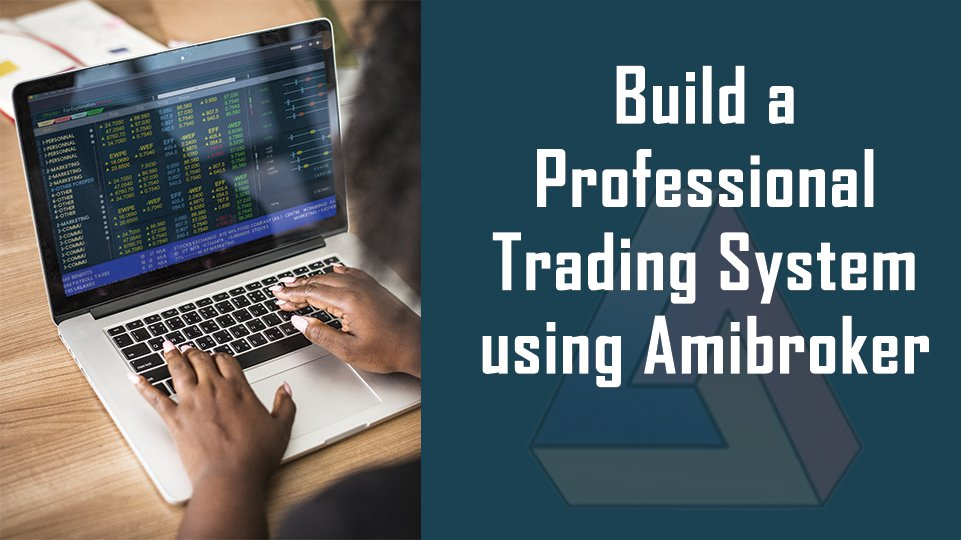 Build a Professional Trading System using Amibroker