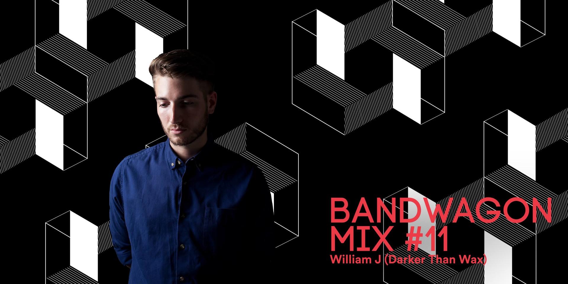 Bandwagon Mix #11: William J (Darker Than Wax)