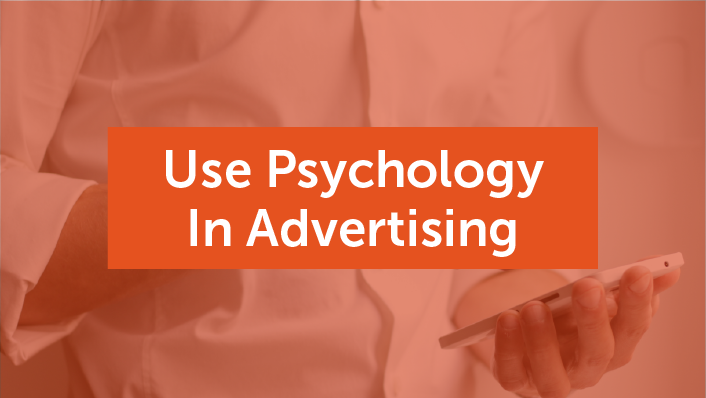How To Use Psychology In Advertising To Make People Buy