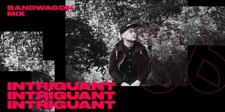 Bandwagon Mix #86: Intriguant