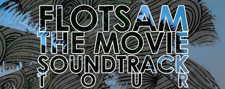 Flotsam The Movie: Soundtrack Tour