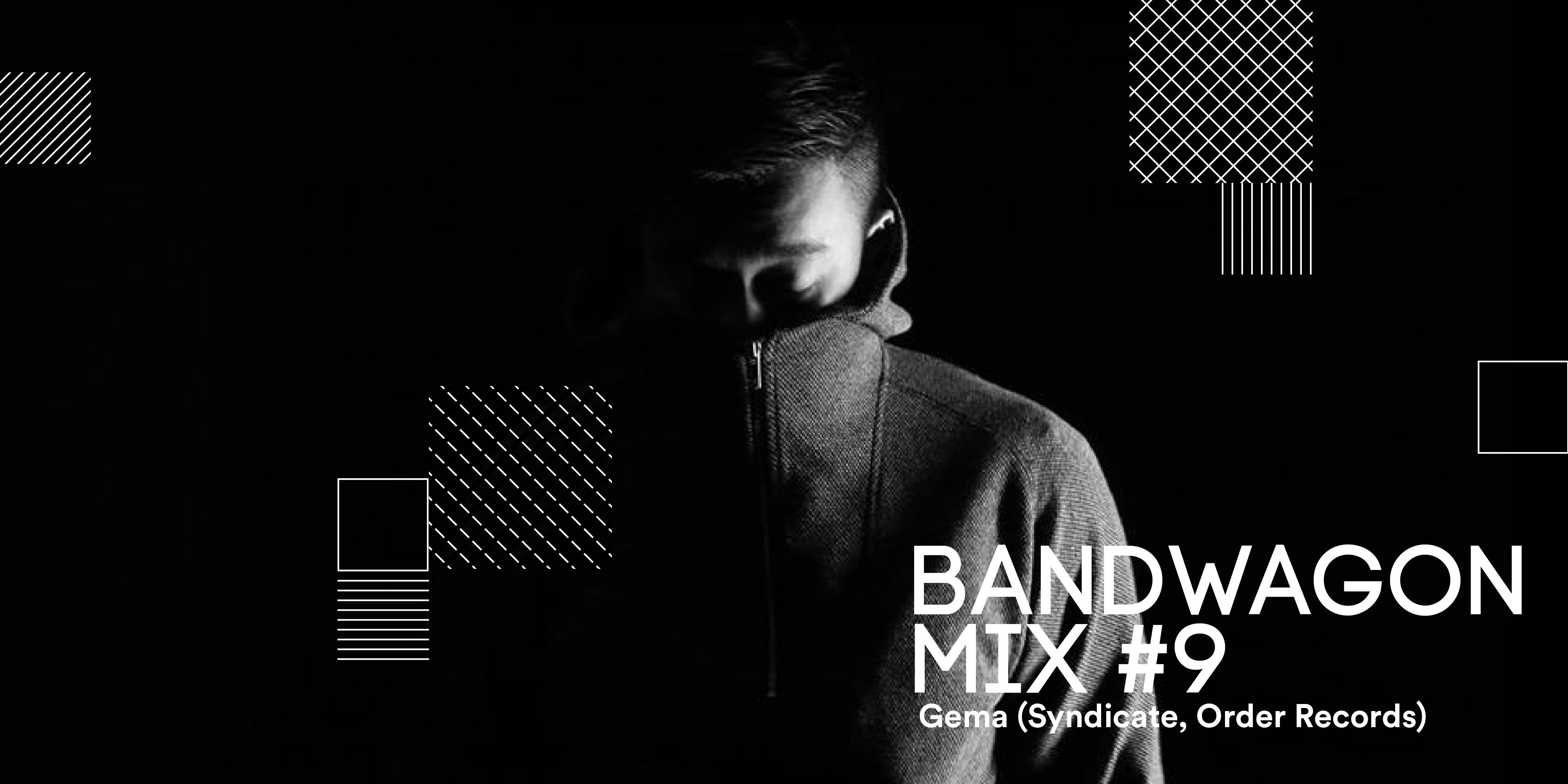 Bandwagon Mix #9: Gema (Syndicate, Order Records)