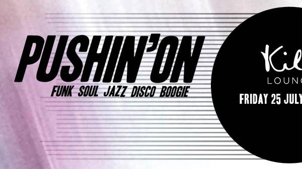 Pushin'On Funk Monthly - Fri 25 July