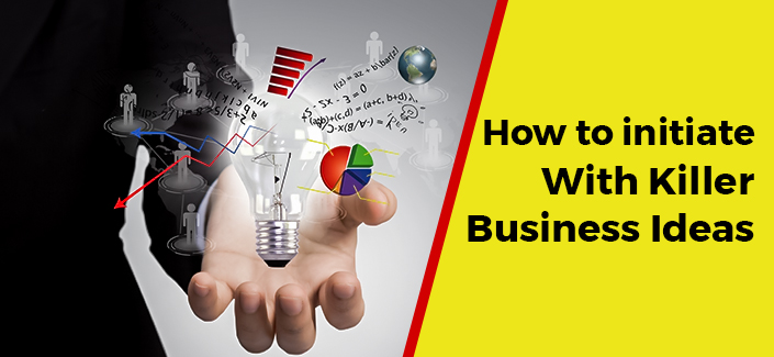 How to initiate With Killer Business Ideas