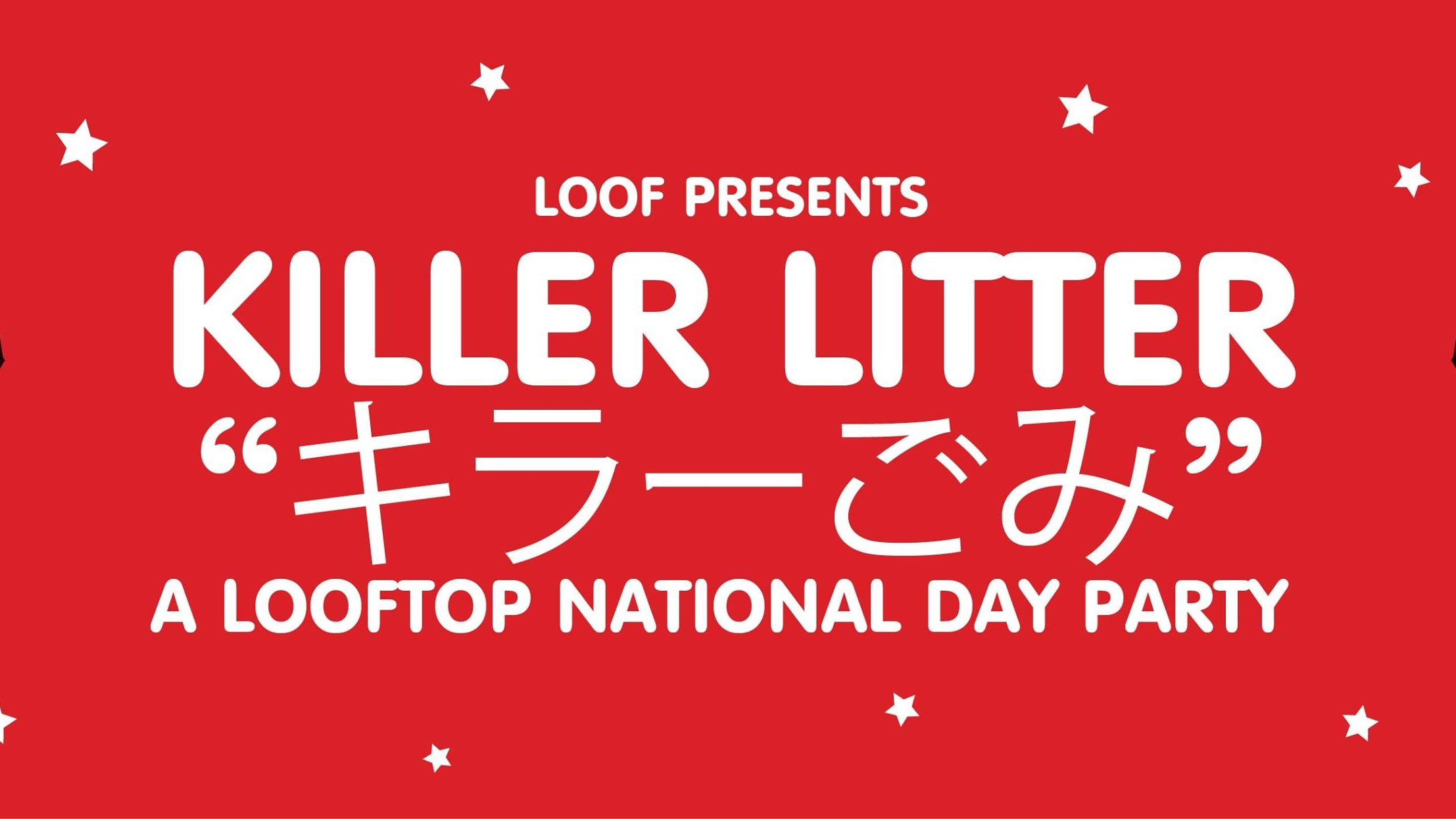 KILLER LITTER ✱ A Looftop National Day Party