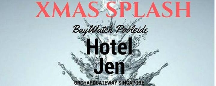XMAS SPLASH AT BayWatch Poolside, Hotel Jen OG
