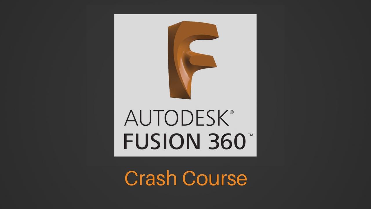 Fusion 360 Crash Course   Desktop Makes
