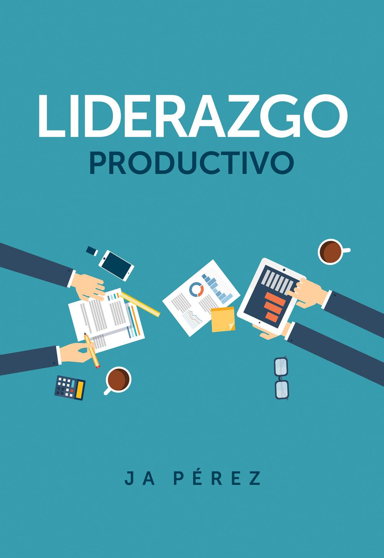 Liderazgo Productivo por JA Perez