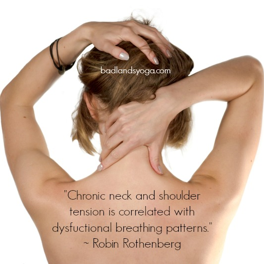 """Chronic neck and shoulder tension is correlated with dysfunctional breathing patterns."" ~Robin Rothenberg"