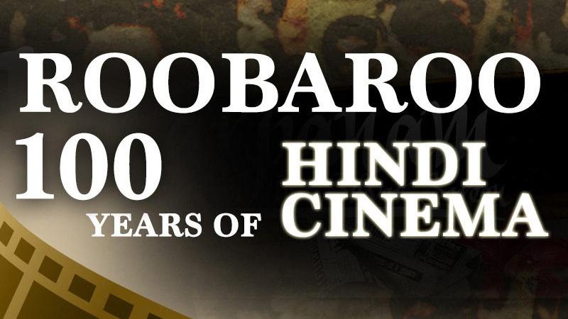 Roobaroo – 100 years of Hindi Cinema
