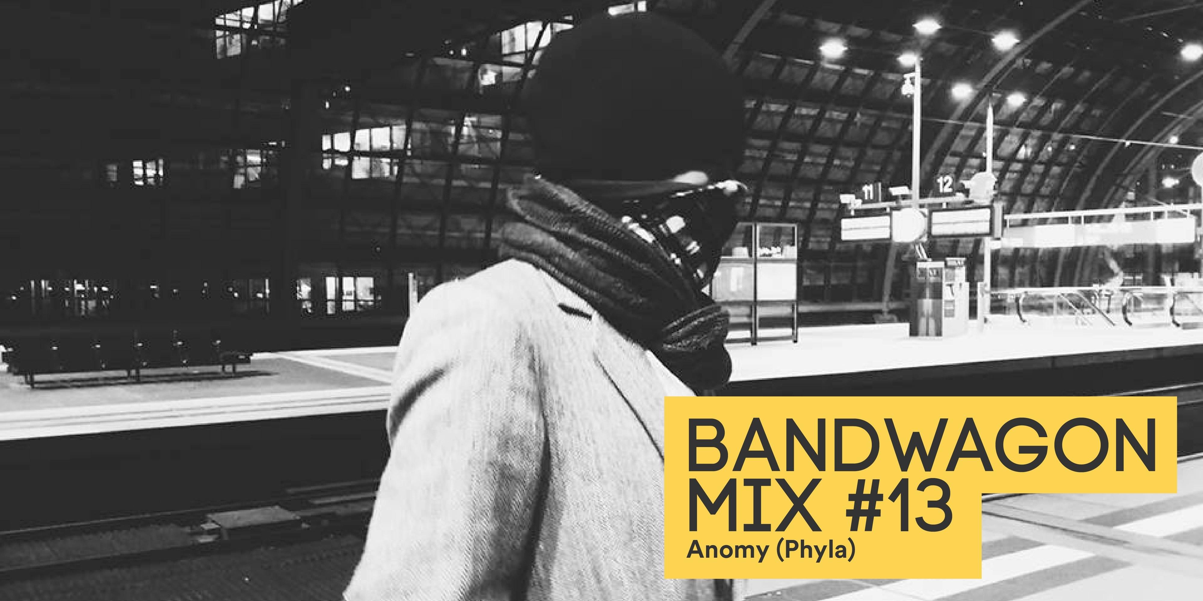 Bandwagon Mix #13: Anomy (Phyla)
