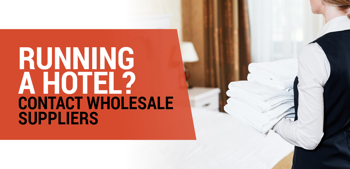 Running a Hotel? Contact Wholesale Suppliers